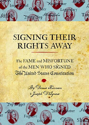 Image for Signing Their Rights Away: The Fame and Misfortune of the Men Who Signed the United States Constitution