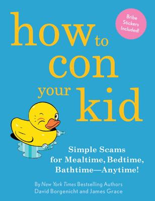 Image for How to Con Your Kid: Simple Scams for Mealtime, Bedtime, Bathtime-Anytime!