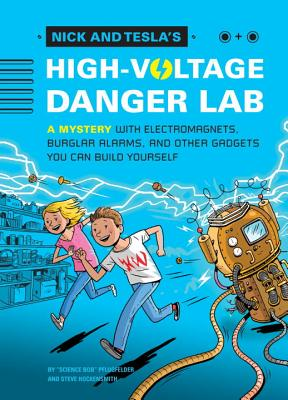 Image for Nick and Tesla's High-Voltage Danger Lab: A Mystery with Electromagnets, Burglar Alarms, and Other Gadgets You Can Build Yourself