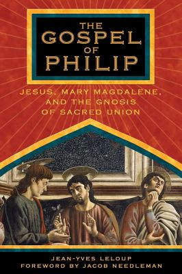 Image for The Gospel Of Philip: Jesus, Mary Magdalene, And The Gnosis Of Sacred Union