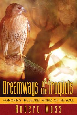 Image for Dreamways of the Iroquois: Honoring the Secret Wishes of the Soul