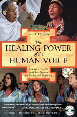 Image for The Healing Power of the Human Voice: Mantras, Chants, and Seed Sounds for Health and Harmony