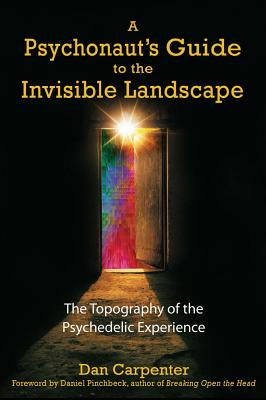 Image for A Psychonaut's Guide to the Invisible Landscape: The Topography of the Psychedelic Experience