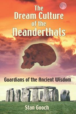 Image for The Dream Culture of the Neanderthals: Guardians of the Ancient Wisdom