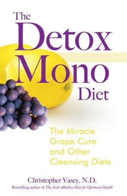 Image for The Detox Mono Diet: The Miracle Grape Cure And Other Cleansing Diets