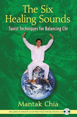The Six Healing Sounds: Taoist Techniques for Balancing Chi, Chia, Mantak
