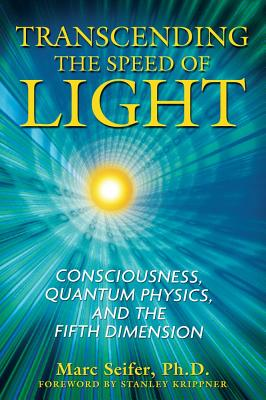 Image for Transcending the Speed of Light - Consciousness, Quantum Physics, and the Fifth Dimension