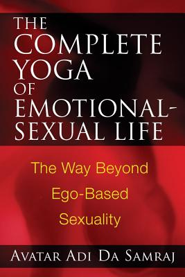 Image for The Complete Yoga of Emotional-Sexual Life - The Way Beyond Ego-Based Sexuality