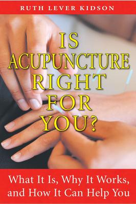 Image for Is Acupuncture Right For You?  What It Is, Why It Works, and How It Can Help You