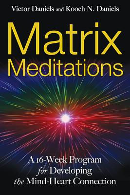 Image for Matrix Meditations - A 16-Week Program for Developing the Mind-Heart  Connection