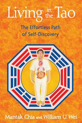 Living in the Tao: The Effortless Path of Self-Discovery, Chia, Mantak; Wei, William U.