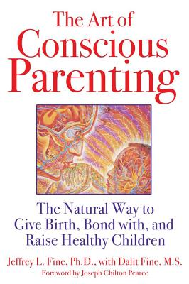 Image for The Art of Conscious Parenting: The Natural Way to Give Birth, Bond with, and Raise Healthy Children