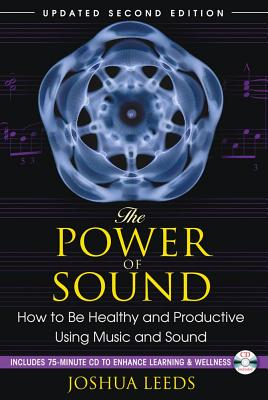 Image for The Power of Sound - How to Be Healthy and Productive Using Music and Sound