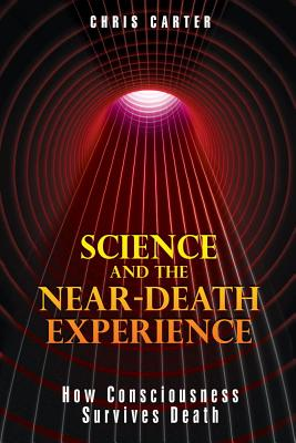 Image for Science and the Near-Death Experience - How Consciousness Survives Death