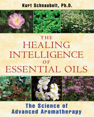 Image for The Healing Intelligence of Essential Oils: The Science of Advanced Aromatherapy