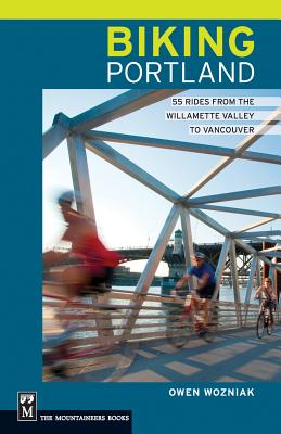 Biking Portland: 55 Rides from the Williamette Valley to Vancouver, Owen Wozniak  (Author)