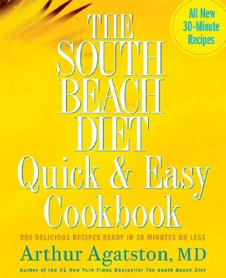 Image for The South Beach Diet Quick and Easy Cookbook: 200 Delicious Recipes Ready in 30 Minutes or Less