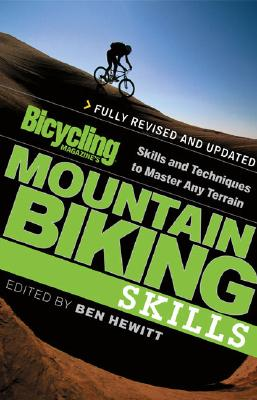 Bicycling Magazines Mountain Biking Skills : Skills and techniques To Master Any Terrain, BEN HEWITT