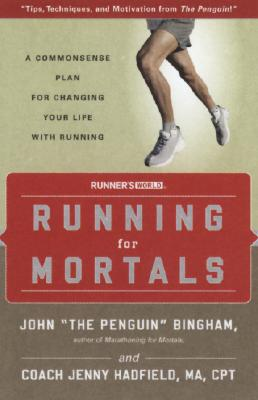 Running for Mortals: A Commonsense Plan for Changing Your Life With Running, John Bingham, Jenny Hadfield