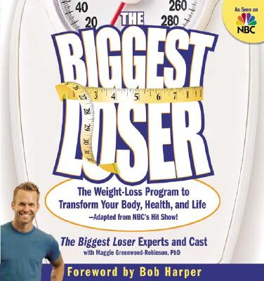 """The Biggest Loser: The Weight Loss Program to Transform Your Body, Health, and Life--Adapted from NBC's Hit Show!"", ""Cast, The Biggest Loser Experts and"""