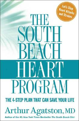 The South Beach Heart Program: The 4-Step Plan that Can Save Your Life (The South Beach Diet), Agatston, Arthur