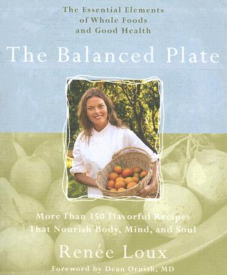 The Balanced Plate: The Essential Elements of Whole Foods and Good Health, Loux, Renée