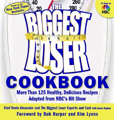 Image for The Biggest Loser Cookbook: More Than 125 Healthy, Delicious Recipes Adapted from NBC's Hit Show
