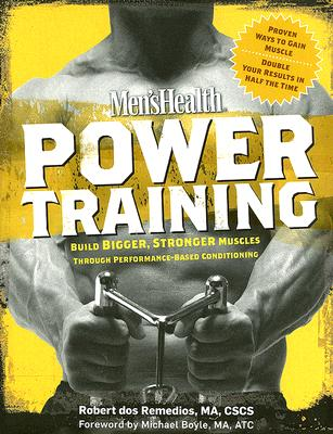 Men's Health Power Training: Build Bigger, Stronger Muscles with through Performance-based Conditioning, dos Remedios MA  CSCS, Robert