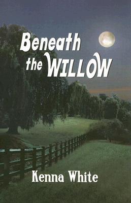 """Beneath the Willow, """"White, Kenna"""""""