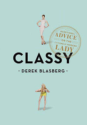 Image for Classy: Exceptional Advice for the Extremely Modern Lady