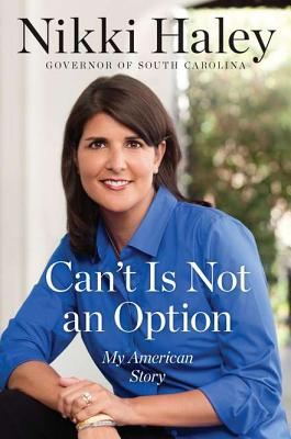 CAN'T IS NOT AN OPTION: MY AMERICAN STORY, HALEY, NIKKI