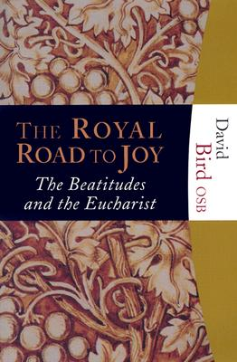 Image for The Royal Road to Joy: The Beatitudes And the Eucharist