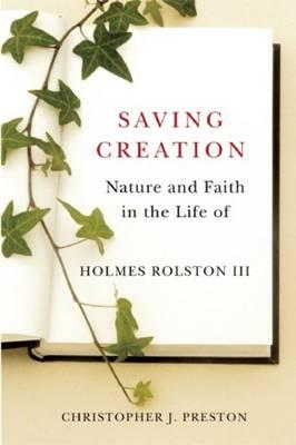 Image for Saving Creation: Nature and Faith in the Life of Holmes Rolston III
