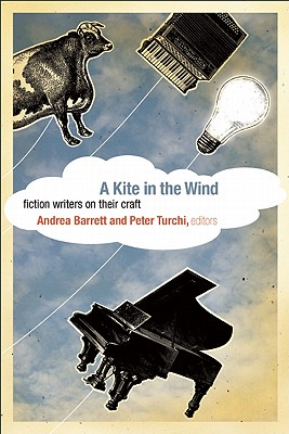 A Kite in the Wind: Fiction Writers on Their Craft, Andrea Barrett, Peter Turchi