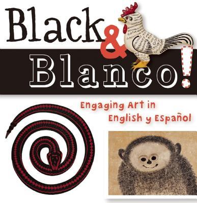 Image for Black & Blanco!: Engaging Art in English y Español (ArteKids)