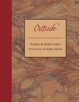 Outside, Barry Lopez, Barry Moser