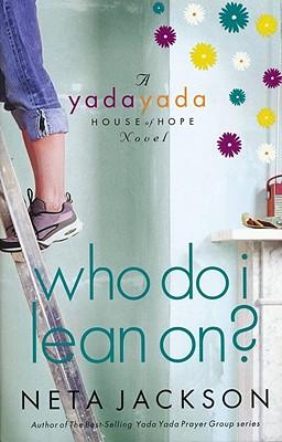 Who Do I Lean On? (A Yada Yada House of Hope Novel), Neta Jackson