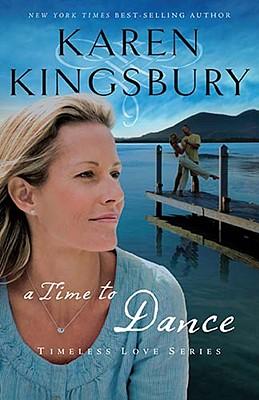 A Time to Dance (Timeless Love Series), Karen Kingsbury