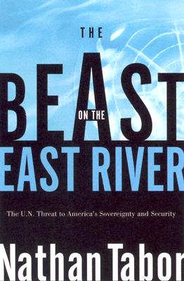 The Beast on the East River: The U. N. Threat to America's Sovereignty and Security, Tabor, Nathan
