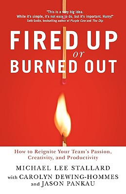 Image for Fired Up or Burned Out: How to Reignite Your Team's Passion, Creativity, and Productivity