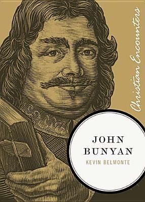 John Bunyan (Christian Encounters Series), Kevin Belmonte