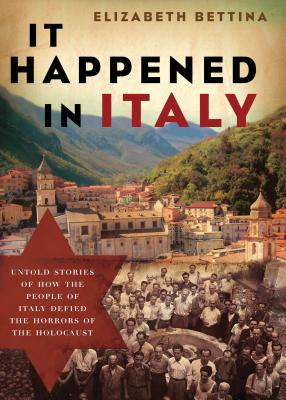 Image for It Happened in Italy: Untold Stories of How the People of Italy Defied the Horrors of the Holocaust