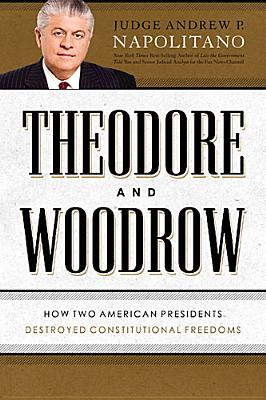 Image for Theodore and Woodrow: How Two American Presidents Destroyed Constitutional Freedom