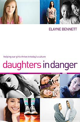 Image for Daughters in Danger: Helping Our Girls Thrive in Today's Culture