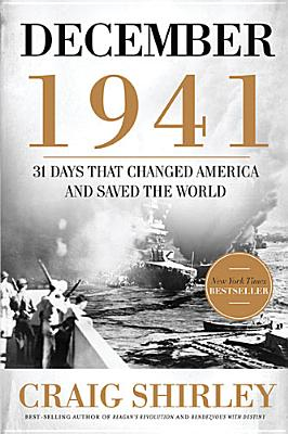 December 1941: 31 Days that Changed America and Saved the World, Craig Shirley
