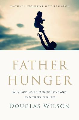 Image for Father Hunger: Why God Calls Men to Love and Lead Their Families