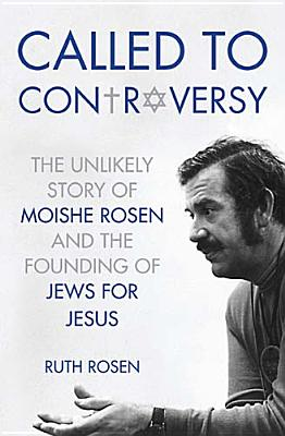 Image for Called to Controversy: The Unlikely Story of Moishe Rosen and the Founding of Jews for Jesus