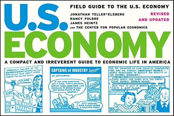 Field Guide to the U.S. Economy: A Compact and Irreverent Guide to Economic Life in America, Revised and Updated Edition, Teller-elsberg, Jonathan; Folbre, Nancy; Heintz, James