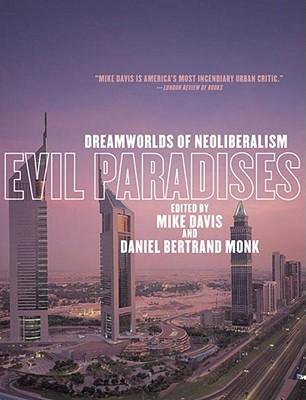 Evil Paradises: Dreamworlds of Neoliberalism