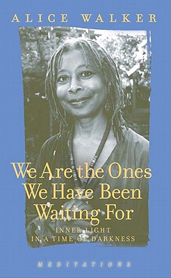 We Are the Ones We Have Been Waiting For: Light in a Time of Darkness, ALICE WALKER